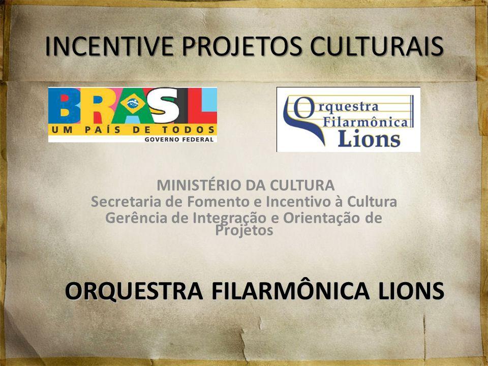 INCENTIVE PROJETOS CULTURAIS MINISTÉRIO DA CULTURA Secretaria de Fomento e Incentivo à Cultura Gerência de Integração e Orientação de Projetos ORQUEST