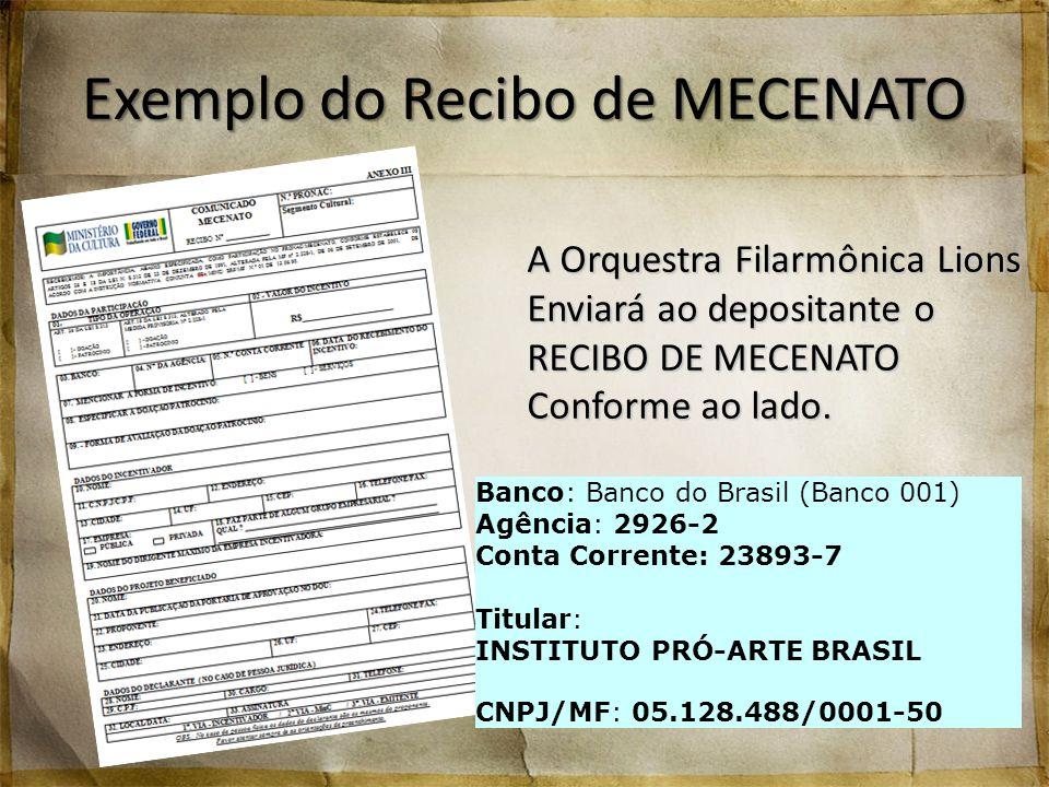 Exemplo do Recibo de MECENATO A Orquestra Filarmônica Lions Enviará ao depositante o RECIBO DE MECENATO Conforme ao lado. Banco: Banco do Brasil (Banc