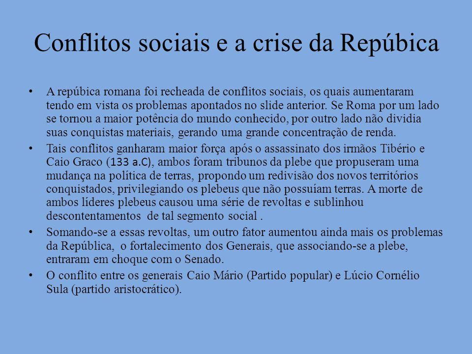 Conflitos sociais e a crise da Repúbica A repúbica romana foi recheada de conflitos sociais, os quais aumentaram tendo em vista os problemas apontados
