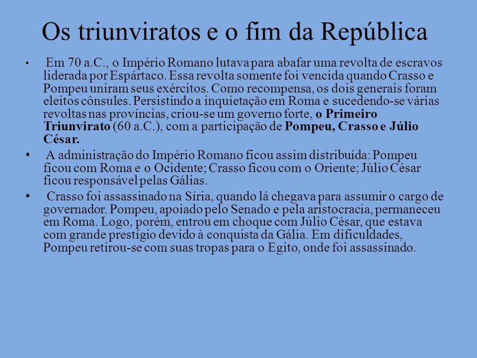 Os triunviratos e o fim da República Em 70 a.C., o Império Romano lutava para abafar uma revolta de escravos liderada por Espártaco. Essa revolta some