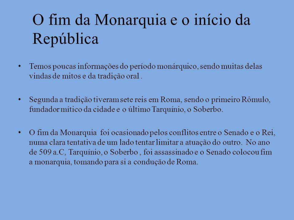 O fim da Monarquia e o início da República Temos poucas informações do período monárquico, sendo muitas delas vindas de mitos e da tradição oral. Segu