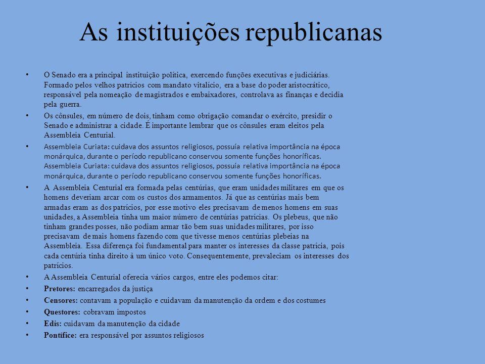 As instituições republicanas O Senado era a principal instituição política, exercendo funções executivas e judiciárias. Formado pelos velhos patrícios