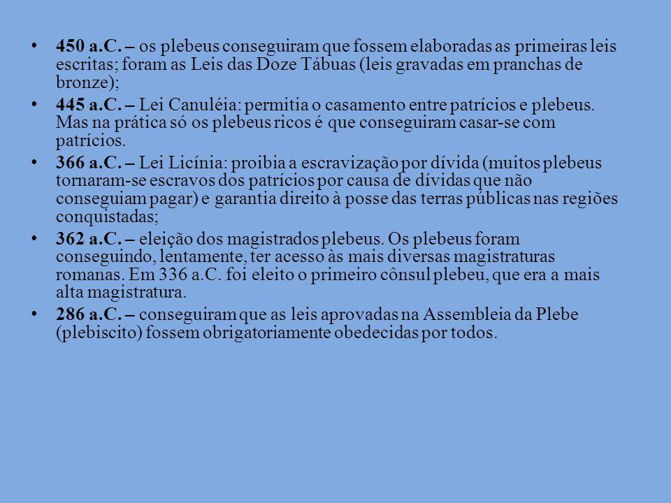 450 a.C. – os plebeus conseguiram que fossem elaboradas as primeiras leis escritas; foram as Leis das Doze Tábuas (leis gravadas em pranchas de bronze