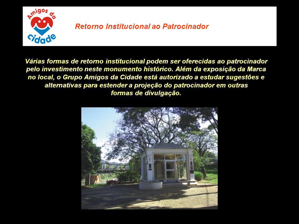 Várias formas de retorno institucional podem ser oferecidas ao patrocinador pelo investimento neste monumento histórico. Além da exposição da Marca no
