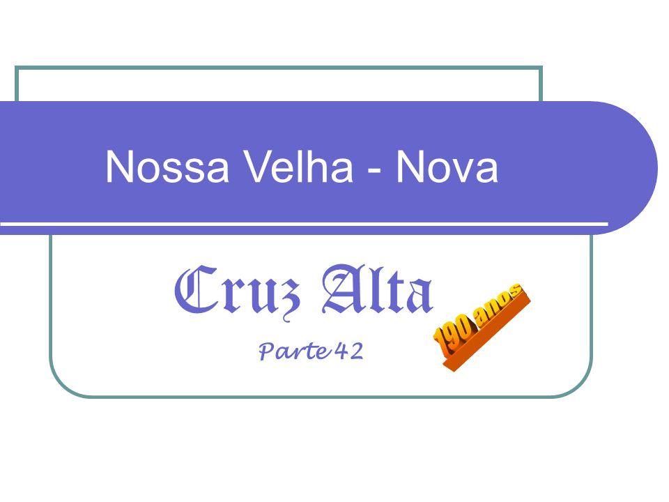 Cruz Alta Nossa Velha - Nova Parte 42
