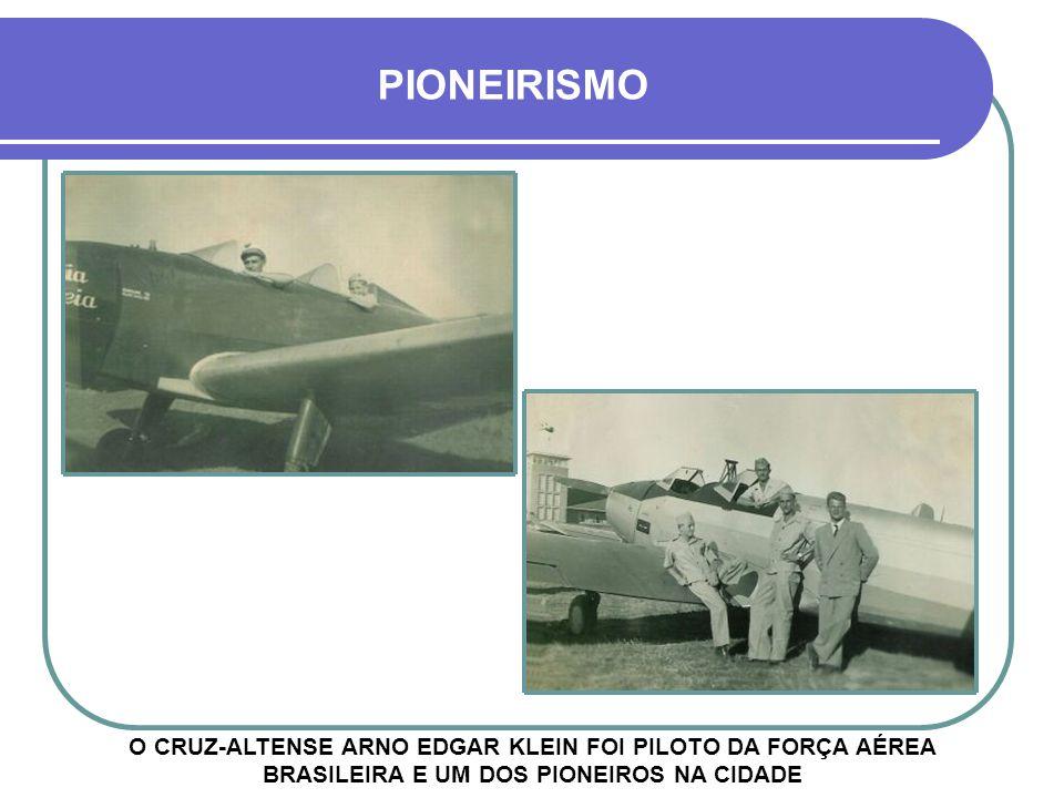 PIONEIRISMO O CRUZ-ALTENSE ARNO EDGAR KLEIN FOI PILOTO DA FORÇA AÉREA BRASILEIRA E UM DOS PIONEIROS NA CIDADE