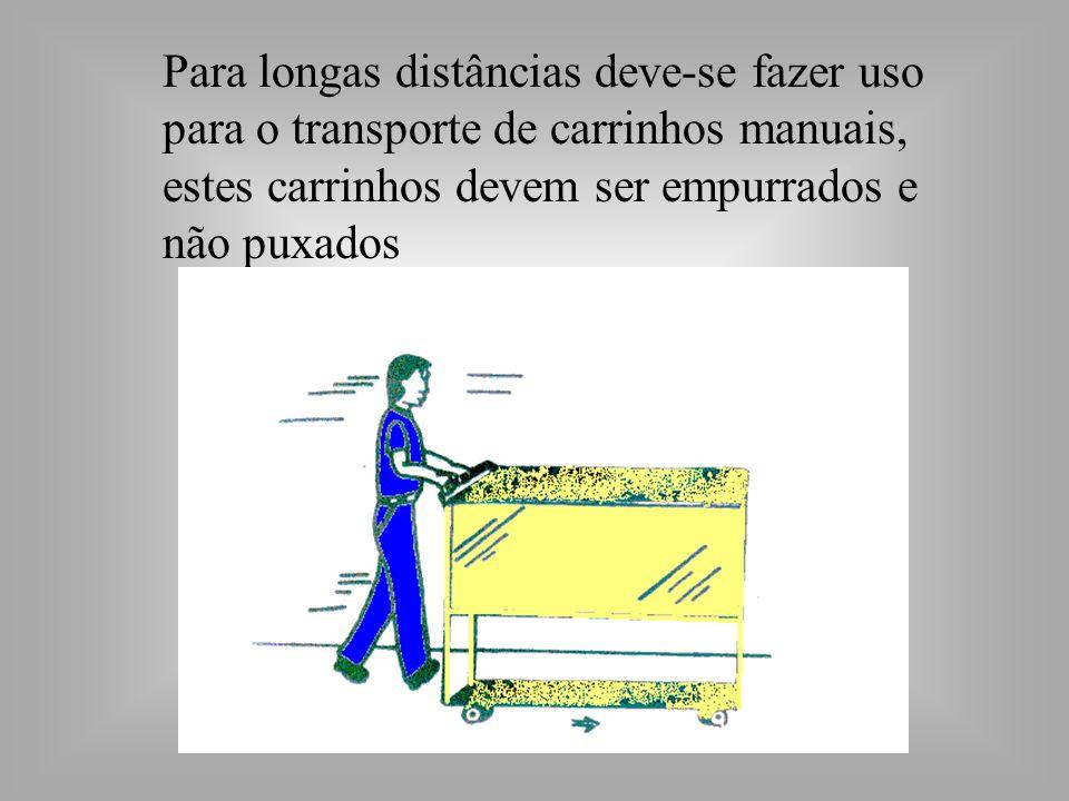 Para longas distâncias deve-se fazer uso para o transporte de carrinhos manuais, estes carrinhos devem ser empurrados e não puxados