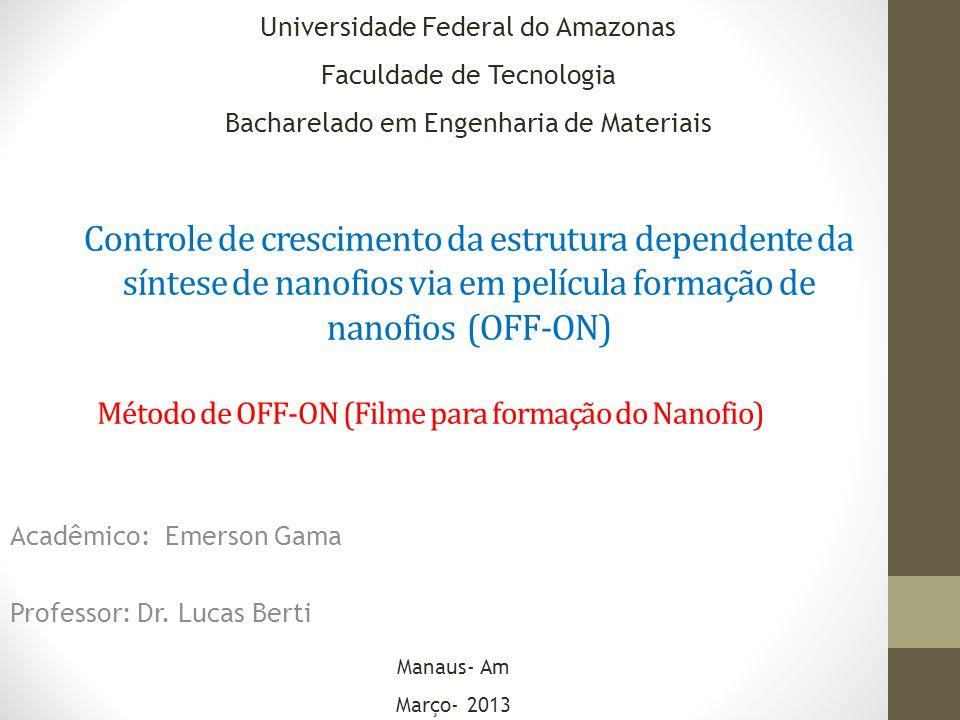 Controle de crescimento da estrutura dependente da síntese de nanofios via em película formação de nanofios (OFF-ON) Universidade Federal do Amazonas
