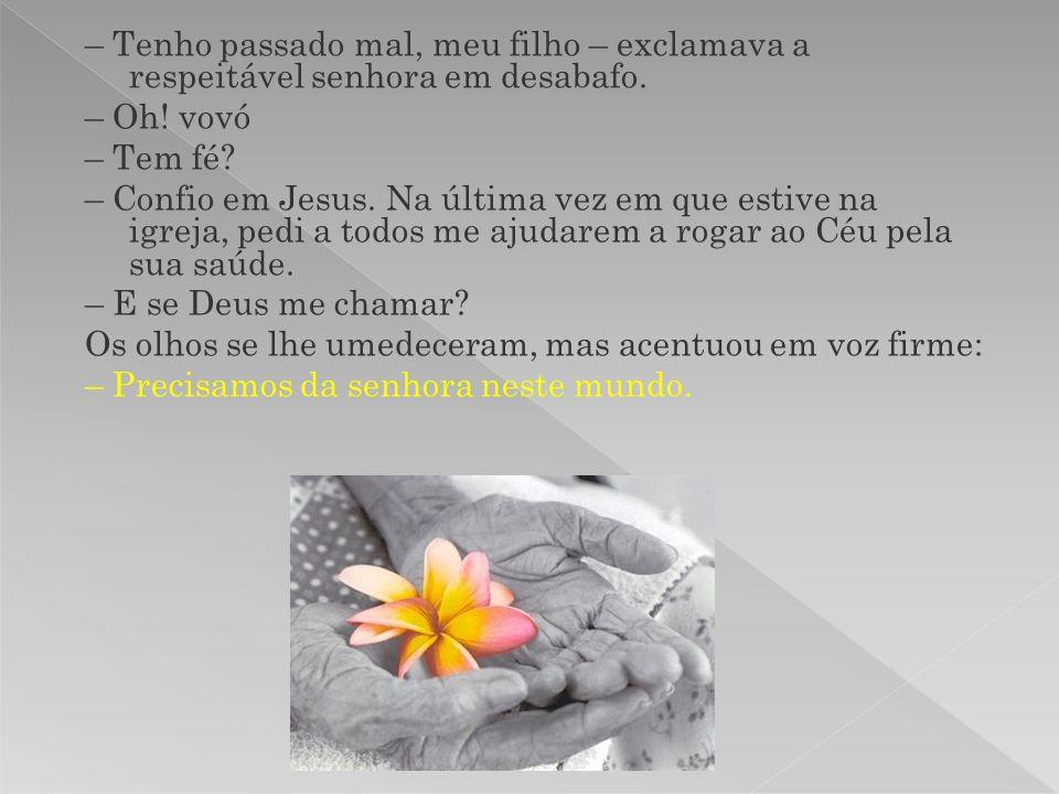 – Tenho passado mal, meu filho – exclamava a respeitável senhora em desabafo. – Oh! vovó – Tem fé? – Confio em Jesus. Na última vez em que estive na i