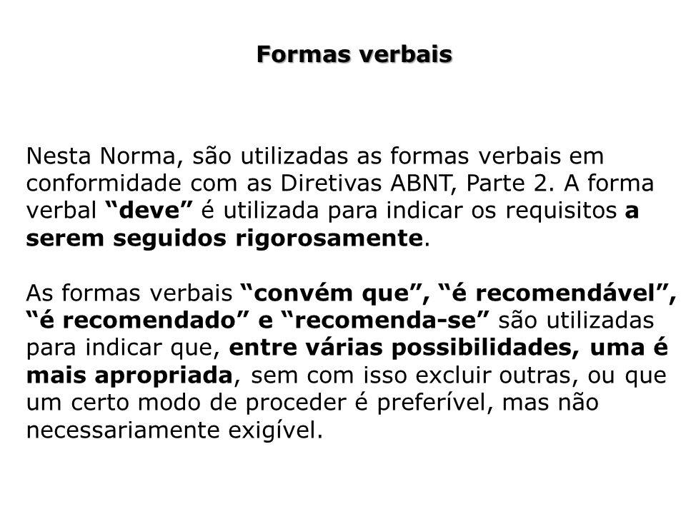 Formas verbais Nesta Norma, são utilizadas as formas verbais em conformidade com as Diretivas ABNT, Parte 2. A forma verbal deve é utilizada para indi