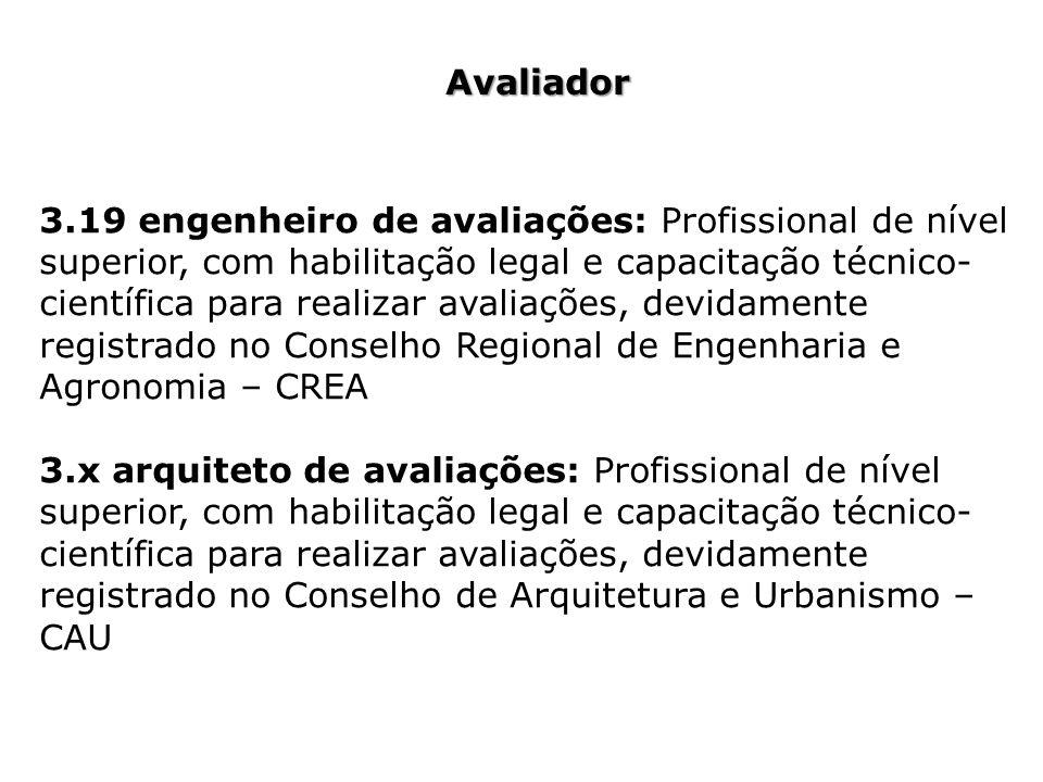 Avaliador 3.19 engenheiro de avaliações: Profissional de nível superior, com habilitação legal e capacitação técnico- científica para realizar avaliaç