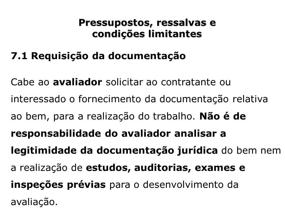 Pressupostos, ressalvas e condições limitantes 7.1 Requisição da documentação Cabe ao avaliador solicitar ao contratante ou interessado o fornecimento