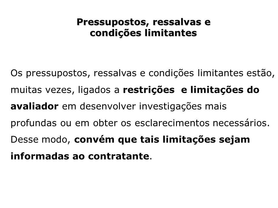 Pressupostos, ressalvas e condições limitantes Os pressupostos, ressalvas e condições limitantes estão, muitas vezes, ligados a restrições e limitaçõe