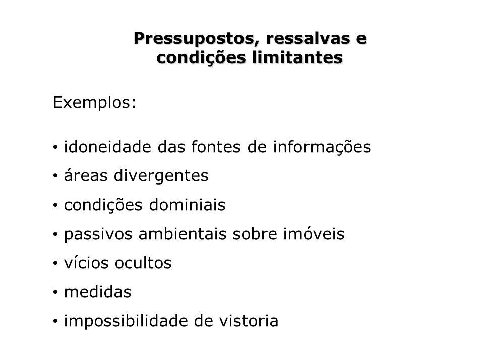 Pressupostos, ressalvas e condições limitantes Exemplos: idoneidade das fontes de informações áreas divergentes condições dominiais passivos ambientai