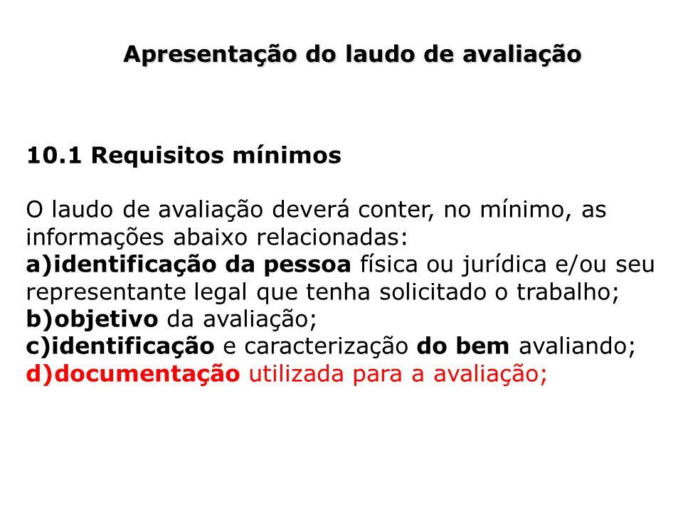 Apresentação do laudo de avaliação 10.1 Requisitos mínimos O laudo de avaliação deverá conter, no mínimo, as informações abaixo relacionadas: a)identi