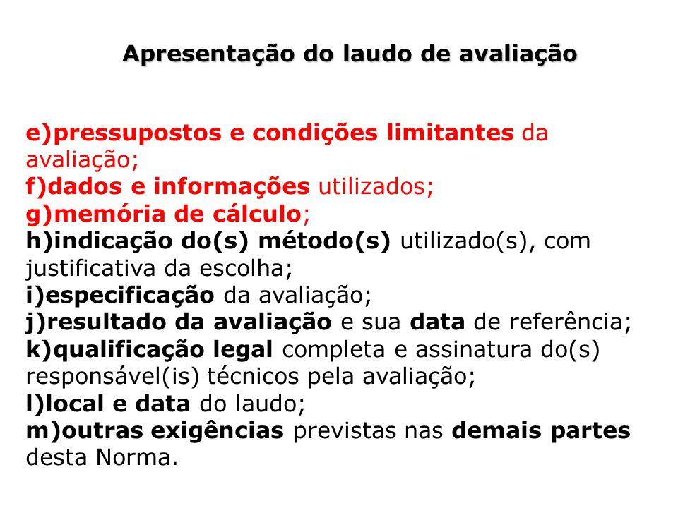 Apresentação do laudo de avaliação e)pressupostos e condições limitantes da avaliação; f)dados e informações utilizados; g)memória de cálculo; h)indic