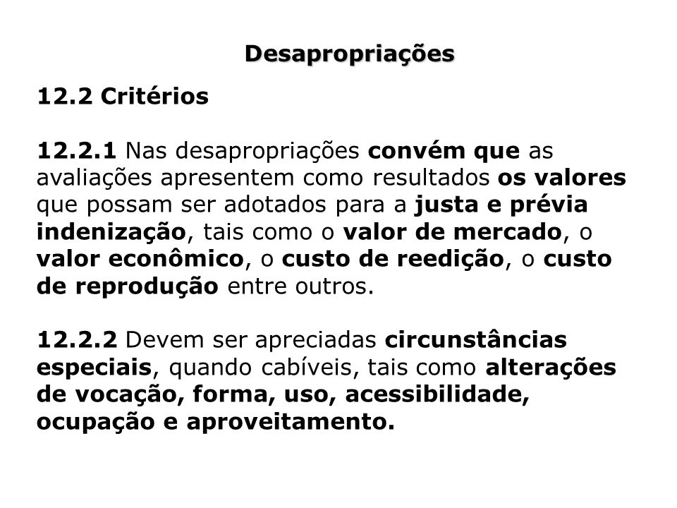 Desapropriações 12.2 Critérios 12.2.1 Nas desapropriações convém que as avaliações apresentem como resultados os valores que possam ser adotados para