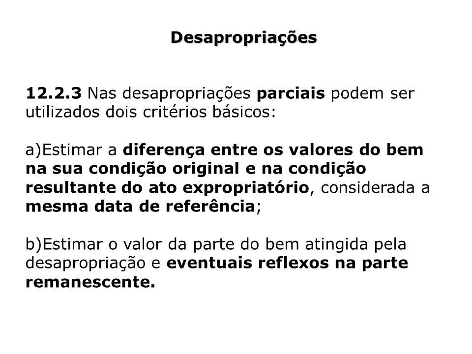 Desapropriações 12.2.3 Nas desapropriações parciais podem ser utilizados dois critérios básicos: a)Estimar a diferença entre os valores do bem na sua