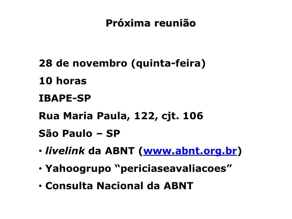 Próxima reunião 28 de novembro (quinta-feira) 10 horas IBAPE-SP Rua Maria Paula, 122, cjt. 106 São Paulo – SP livelink da ABNT (www.abnt.org.br)www.ab