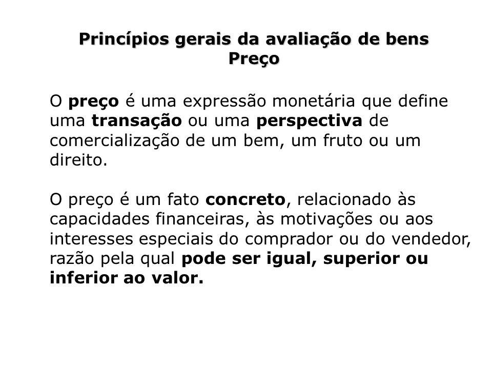 Princípios gerais da avaliação de bens Preço O preço é uma expressão monetária que define uma transação ou uma perspectiva de comercialização de um be