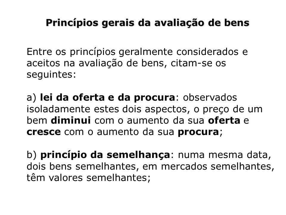 Princípios gerais da avaliação de bens Entre os princípios geralmente considerados e aceitos na avaliação de bens, citam-se os seguintes: a) lei da of