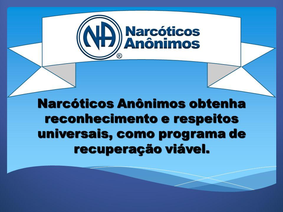 Narcóticos Anônimos obtenha reconhecimento e respeitos universais, como programa de recuperação viável.