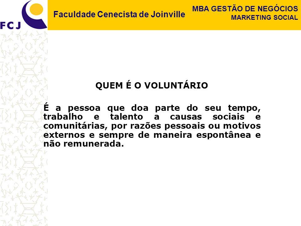 Faculdade Cenecista de Joinville MBA GESTÃO DE NEGÓCIOS MARKETING SOCIAL QUEM É O VOLUNTÁRIO É a pessoa que doa parte do seu tempo, trabalho e talento
