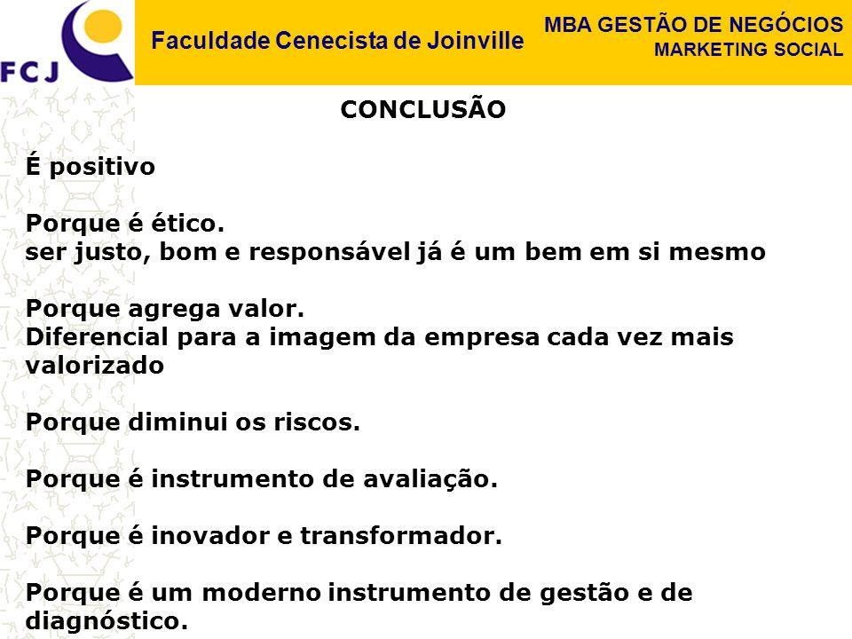 Faculdade Cenecista de Joinville MBA GESTÃO DE NEGÓCIOS MARKETING SOCIAL CONCLUSÃO É positivo Porque é ético. ser justo, bom e responsável já é um bem