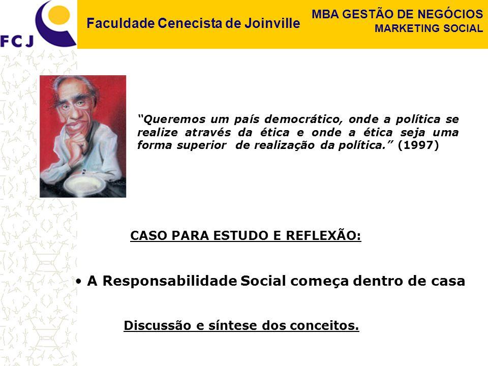 Faculdade Cenecista de Joinville MBA GESTÃO DE NEGÓCIOS MARKETING SOCIAL CASO PARA ESTUDO E REFLEXÃO: A Responsabilidade Social começa dentro de casa