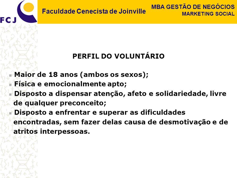 Faculdade Cenecista de Joinville MBA GESTÃO DE NEGÓCIOS MARKETING SOCIAL PERFIL DO VOLUNTÁRIO Maior de 18 anos (ambos os sexos); Física e emocionalmen