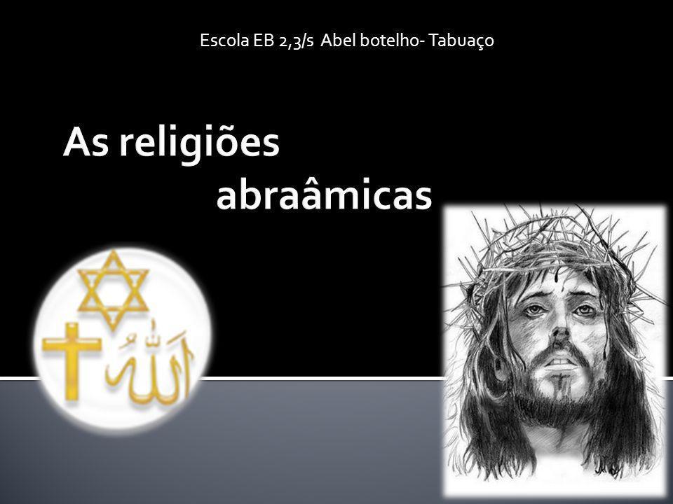 Religiões abraâmicas Judaísmo, Islamismo, Cristianismo.