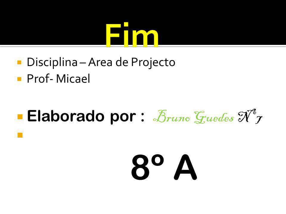 Disciplina – Area de Projecto Prof- Micael Elaborado por : Bruno Guedes Nº 7 8º A