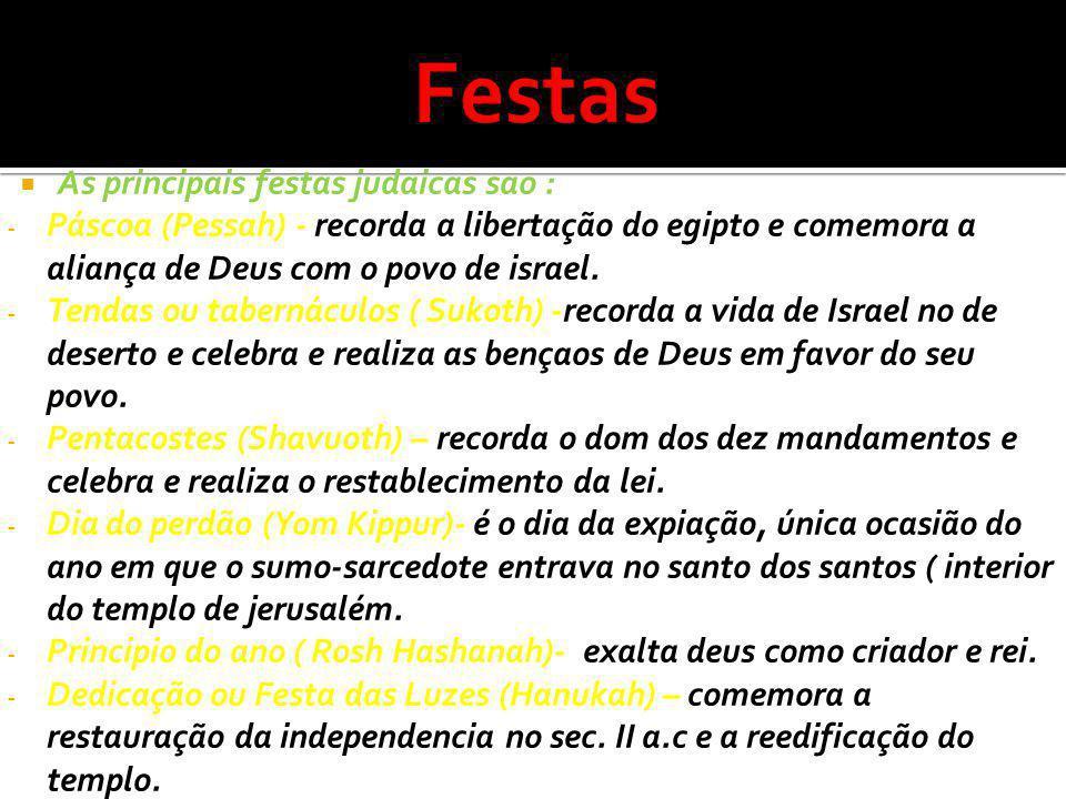 As principais festas judaicas sao : - Páscoa (Pessah) - recorda a libertação do egipto e comemora a aliança de Deus com o povo de israel. - Tendas ou