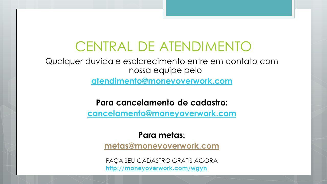 CENTRAL DE ATENDIMENTO Qualquer duvida e esclarecimento entre em contato com nossa equipe pelo atendimento@moneyoverwork.com Para cancelamento de cada