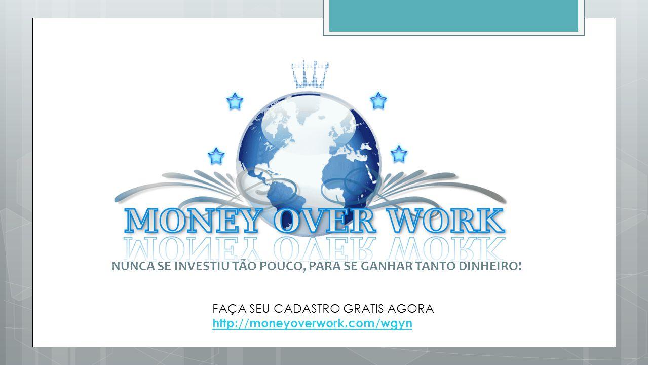 NUNCA SE INVESTIU TÃO POUCO, PARA SE GANHAR TANTO DINHEIRO! FAÇA SEU CADASTRO GRATIS AGORA http://moneyoverwork.com/wgyn http://moneyoverwork.com/wgyn