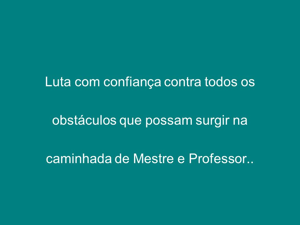 QUE NESTE QUINZE DE OUTUBRO DE 2008, VOCÊ, MEU QUERIDO PROFESSOR, RECEBA TODAS AS BENÇÃOS DE QUE ÉS MERECEDOR COM MUITO CARINHO PROFESSORA SANDRA