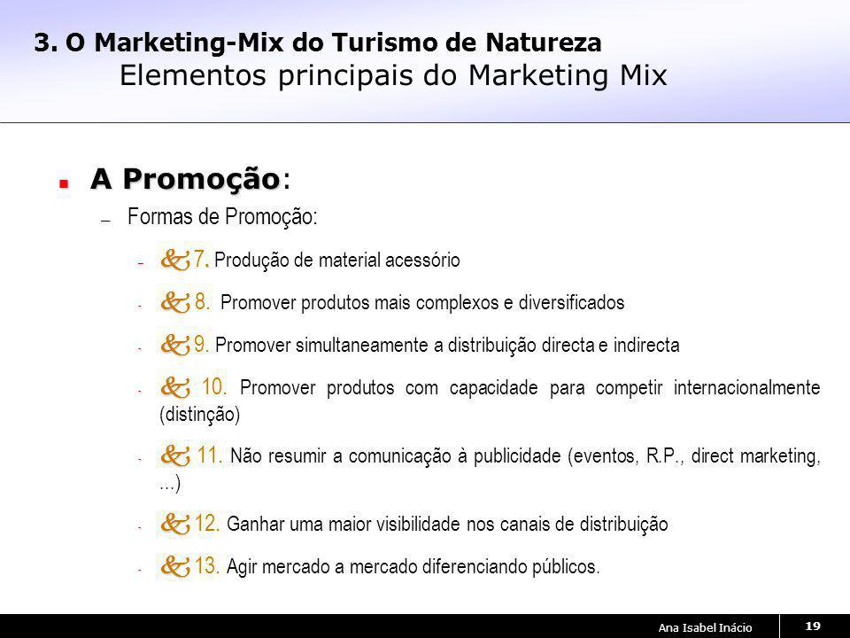 Ana Isabel Inácio 19 3. O Marketing-Mix do Turismo de Natureza Elementos principais do Marketing Mix A Promoção A Promoção: Formas de Promoção: –. – 7