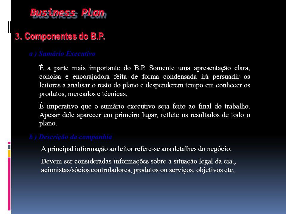 3. Componentes do B.P. 3. Componentes do B.P. a ) Sumário Executivo É a parte mais importante do B.P. Somente uma apresentação clara, concisa e encora