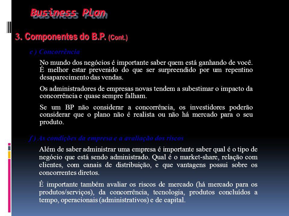 Business Plan Business Plan 3. Componentes do B.P. (Cont.) 3. Componentes do B.P. (Cont.) e ) Concorrência No mundo dos negócios é importante saber qu