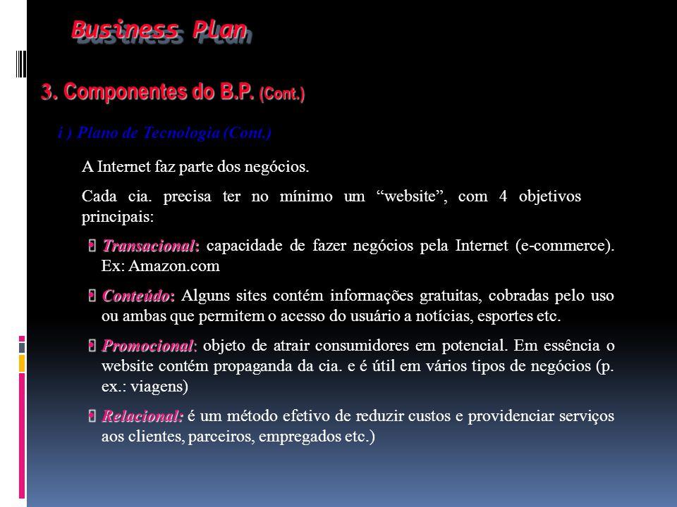 Business Plan Business Plan 3. Componentes do B.P. (Cont.) 3. Componentes do B.P. (Cont.) i ) Plano de Tecnologia (Cont.) A Internet faz parte dos neg