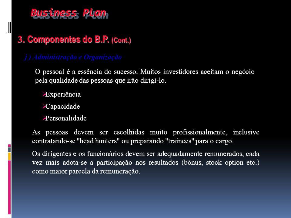 Business Plan Business Plan 3. Componentes do B.P. (Cont.) 3. Componentes do B.P. (Cont.) j ) Administração e Organização O pessoal é a essência do su