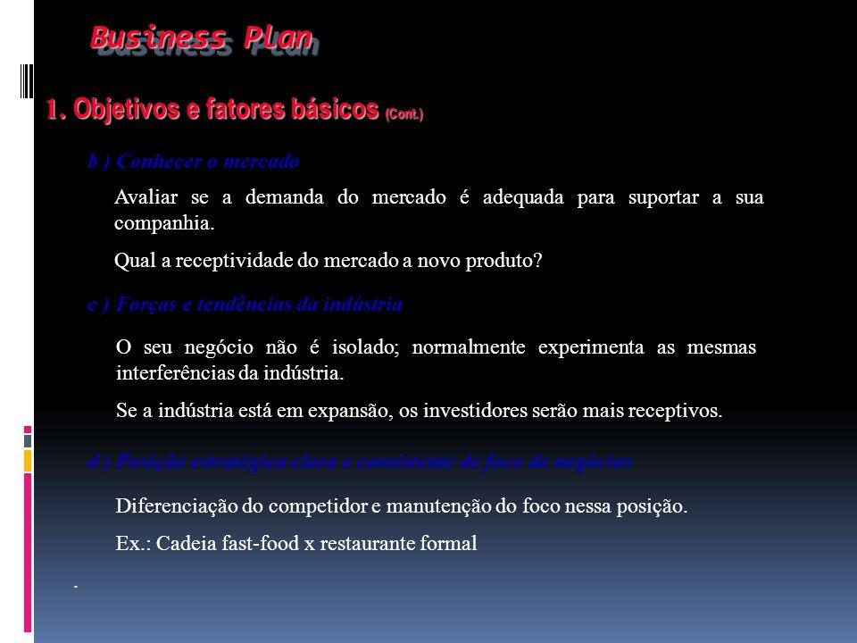 Business Plan Business Plan 1. Objetivos e fatores básicos (Cont.) 1. Objetivos e fatores básicos (Cont.) b ) Conhecer o mercado Avaliar se a demanda