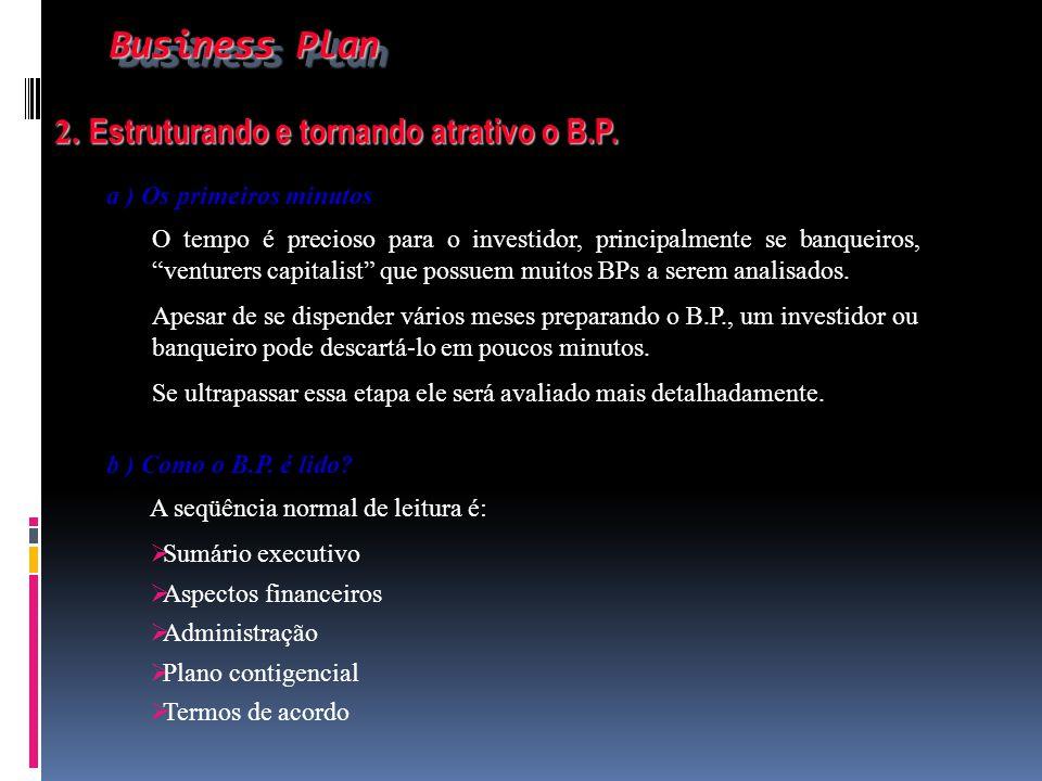 Business Plan Business Plan 2. Estruturando e tornando atrativo o B.P. 2. Estruturando e tornando atrativo o B.P. a ) Os primeiros minutos O tempo é p