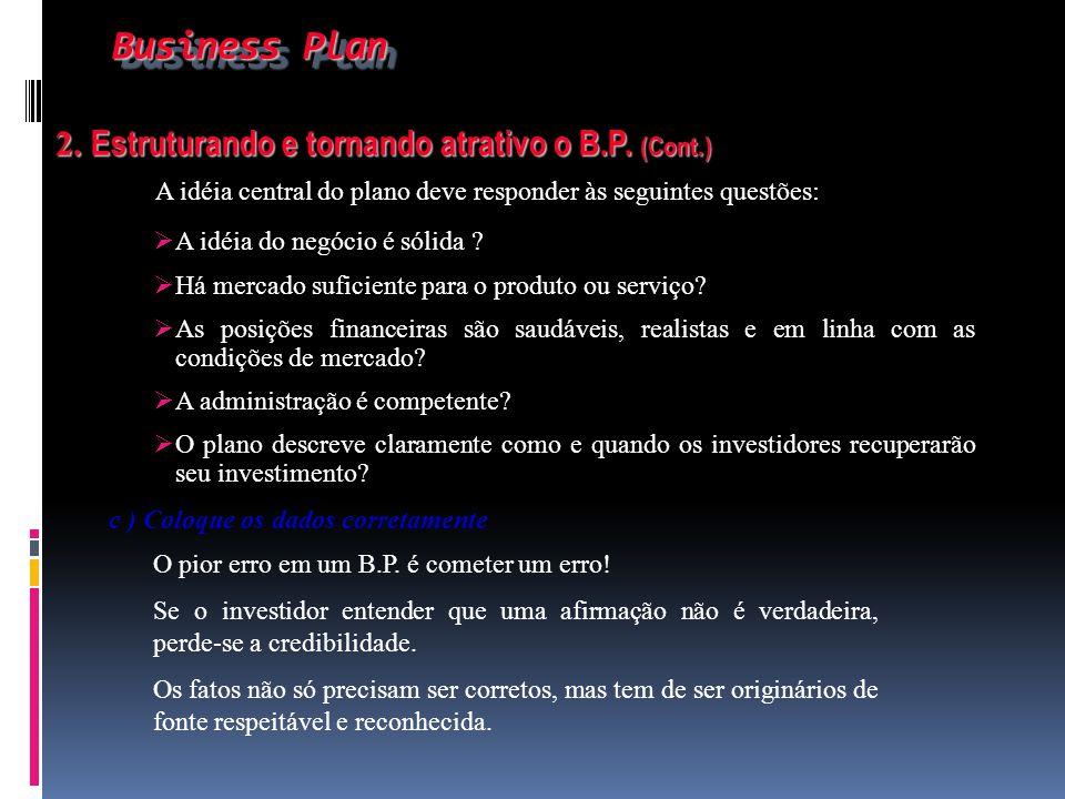 Business Plan Business Plan 2. Estruturando e tornando atrativo o B.P. (Cont.) 2. Estruturando e tornando atrativo o B.P. (Cont.) A idéia central do p