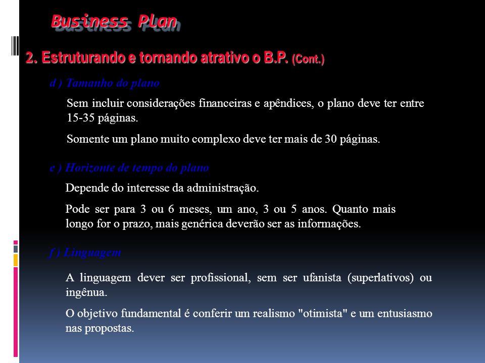 Business Plan Business Plan 2. Estruturando e tornando atrativo o B.P. (Cont.) 2. Estruturando e tornando atrativo o B.P. (Cont.) d ) Tamanho do plano