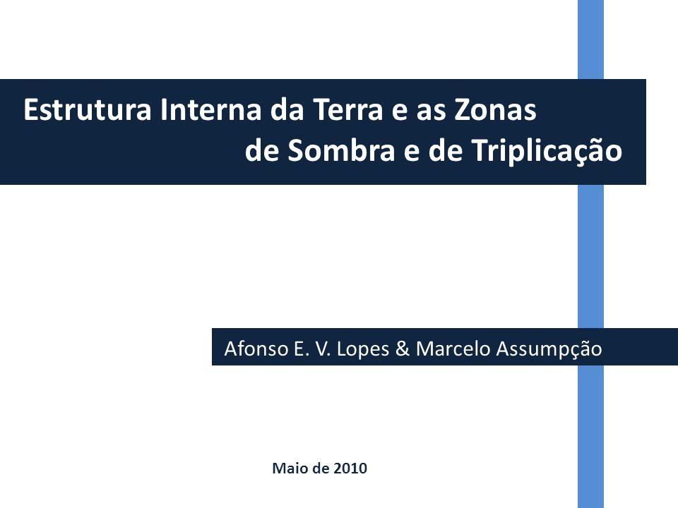 Afonso E. V. Lopes & Marcelo Assumpção Estrutura Interna da Terra e as Zonas de Sombra e de Triplicação Maio de 2010