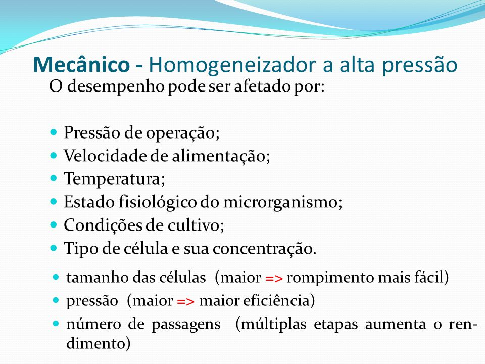 Mecânico - Homogeneizador a alta pressão O desempenho pode ser afetado por: Pressão de operação; Velocidade de alimentação; Temperatura; Estado fisiol