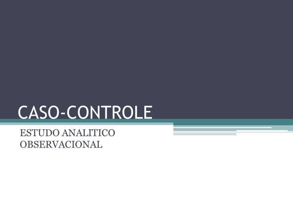 CASO-CONTROLE ESTUDO ANALITICO OBSERVACIONAL