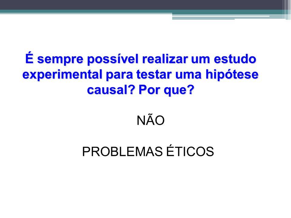 É sempre possível realizar um estudo experimental para testar uma hipótese causal.