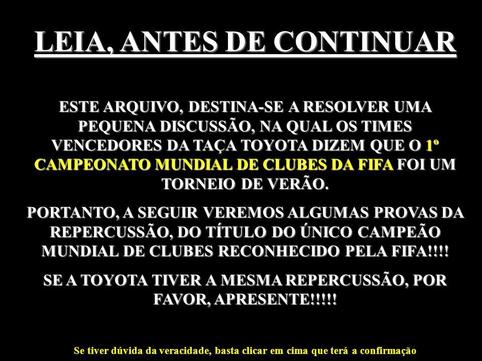 LEIA, ANTES DE CONTINUAR ESTE ARQUIVO, DESTINA-SE A RESOLVER UMA PEQUENA DISCUSSÃO, NA QUAL OS TIMES VENCEDORES DA TAÇA TOYOTA DIZEM QUE O 1º CAMPEONATO MUNDIAL DE CLUBES DA FIFA FOI UM TORNEIO DE VERÃO.